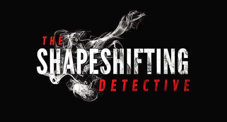 The Shapeshifting Detective Walkthrough Lösung